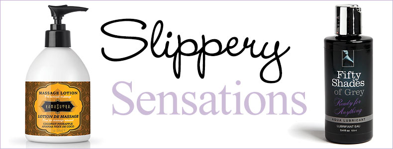 Slippery Sensations